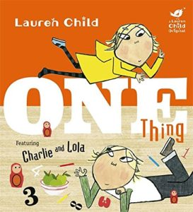 Lauren Child Charlie and Lola One Thing